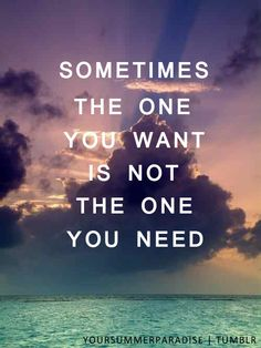 Sometimes the one you want is not the one you need