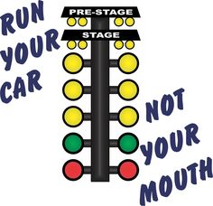 Run Your Car Not Your Mouth Drag Racing T-Shirt. Available at  http://stores.ebay.ca/B-M-Apparel-and-Gifts?_rdc=1
