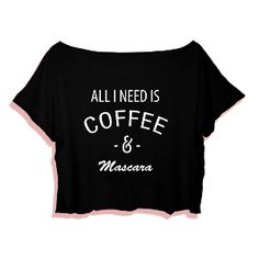 Crop Top All I Need Is Coffee and Mascara. Buy 1 Get 1 Free Tumblr Crop Tee as seen on Etsy, Polyvore, Instagram and Forever 21. #tumblr #cropshirts #croptops #croptee #summer #teenage #polyvore #etsy #grunge #hipster #vintage #retro #funny #boho #bohemian