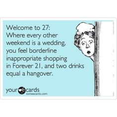 Bahaha perfect... Although I'm almost 29 and feel that way ;)