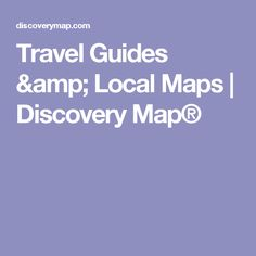 Travel Guides & Local Maps | Discovery Map®
