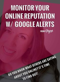 How to monitor your online reputation with Google Alerts. A step-by-step guide to setting up alerts so you can protect your business, blog, or personal brand. | http://Olyvia.co