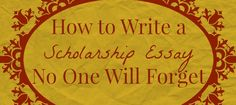 How to Write a Scholarship Essay No One Will Forget