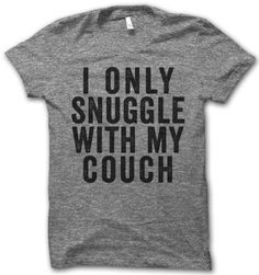 I Only Snuggle With My Couch...my Mr. Couch, LOL!!! Last name Couch, get it? LOL!!! I crack myself up! ;)