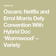 Oscars: Netflix and Errol Morris Defy Convention With Hybrid Doc 'Wormwood' – Variety