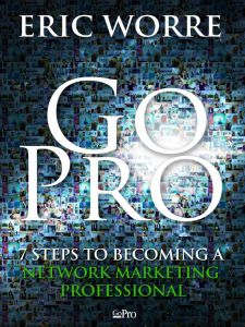 #booksworthreading Go Pro - 7 Steps to Becoming a Network Marketing Professional by @ericworre