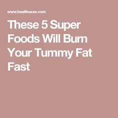 These 5 Super Foods Will Burn Your Tummy Fat Fast