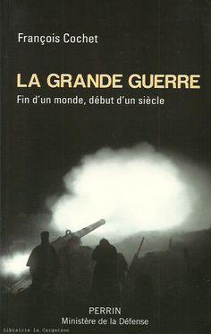 COCHET, FRANÇOIS. La Grande Guerre : Fin d'un monde, début d'un siècle