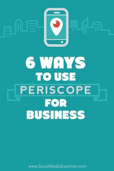 6 Ways To Use Periscope For Your Business via @smexaminer