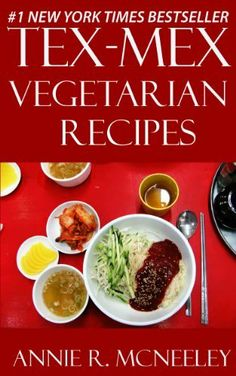 Top 30 Tex-Mex Vegetarian Recipes in Just And Only 3 Steps by Annie R. McNeeley, http://www.amazon.com/dp/B00HL1TRBO/ref=cm_sw_r_pi_dp_hchYsb15ATQG5