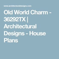 Old World Charm - 36292TX | Architectural Designs - House Plans