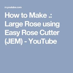 How to Make .: Large Rose using Easy Rose Cutter (JEM) - YouTube
