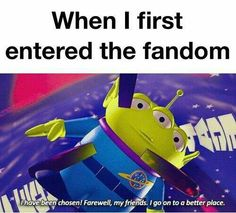 "When I first entered the Fandom ('cause you've gotta capitalize that shit): ""I have been chosen! Farewell, my friends, I go on to a better place."" Bahahaha! So would ""the Claaaaaaaw"" be Tumblr/Youtube/Netflix?"