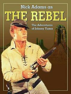 The Rebel  -  Nick Adams as Johnny Yuma. Don't remember this guy's face, but I remember the song from the show real well. My dad watched this show too.
