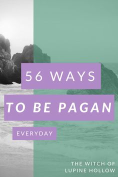 56 Ways to be Pagan Everyday // The Witch of Lupine Hollow