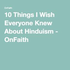 10 Things I Wish Everyone Knew About Hinduism - OnFaith