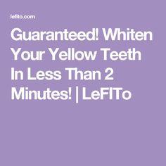 Guaranteed! Whiten Your Yellow Teeth In Less Than 2 Minutes! | LeFITo