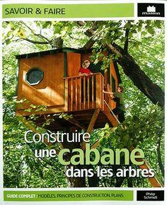 Construire une cabane dans les arbres. Le guide, les méthodes - les cabanes -                                                                                                                                                                                 Plus