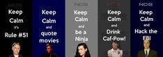 Keep Calm NCIS is on <<< they forgot Ducky! And director Vance and director Jenny and Kate!