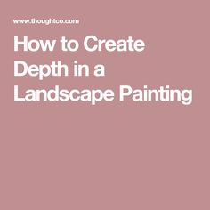 How to Create Depth in a Landscape Painting