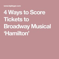 4 Ways to Score Tickets to Broadway Musical 'Hamilton'