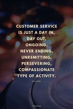 Customer service is just a day in, day out, ongoing, never ending, unremitting, persevering, compassionate type of activity . - Leon Gorman (Click to read more customer service quotes for small business owners + creatives!)