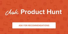 Ask Product Hunt, a community-powered product search engine