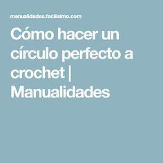 Cómo hacer un círculo perfecto a crochet | Manualidades
