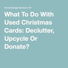 Where to donate used christmas cards greeting cards christmas what to do with used christmas cards declutter upcycle or donate m4hsunfo