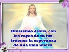 Dulcísimo Jesús, con los rayos de tu luz, tráenos la esperanza de una vida nueva,