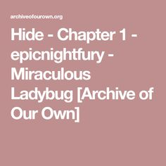 Hide - Chapter 1 - epicnightfury - Miraculous Ladybug [Archive of Our Own]