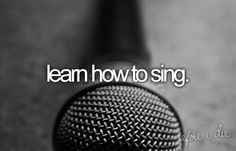 Learn how to sing. I was in orchestra. My sisters were in choir and my dad does/did musicals. I just didn't get that talent/training/courage.