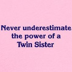20 Best Twin Sister Quotes Images Twin Sister Quotes Fraternal