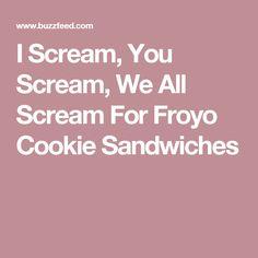 I Scream, You Scream, We All Scream For Froyo Cookie Sandwiches