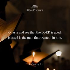 Taste and see that the LORD is good; blessed is the man who takes refuge in him.