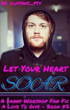 4157da3c8a36 Let Your Heart Soar (Danny Worsnop Fan Fic - A Love To Give Book  2)