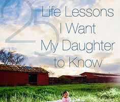 25 Life Lessons I Want My Daughter to Know by Kristy Moreno. BlogHer feature.