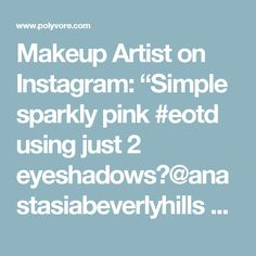 "Makeup Artist on Instagram: ""Simple sparkly pink #eotd using just 2 eyeshadows?@anastasiabeverlyhills Pink Champagne?✨ all over the eye & Cream in the crease.…"" - Polyvore"