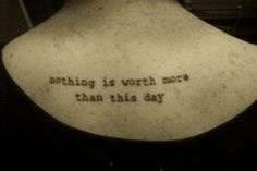 """Nothing is worth more than this day. You cannot relive yesterday. Tomorrow is still beyond your reach""  Goethe"