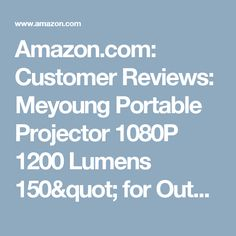 "Amazon.com: Customer Reviews: Meyoung Portable Projector 1080P 1200 Lumens 150"" for Outdoor Indoor Movie Night, Support Blu-ray DVD Player, Laptops, Tablets, Smartphones and HD Games (TC80 White)"