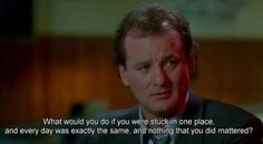 Groundhog day (1993) stuck in a place and everthing u do doesn't matter