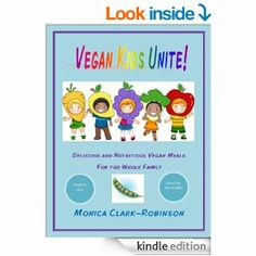 Vegan Kids Unite: Delicious and Nutritious Vegan Meals for the Whole Family [Kindle Edition] Monica Clark-Robinson (Author)