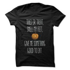 Trick or Treat, Smell My Feet T-Shirt