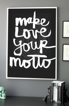 Make LOVE your motto
