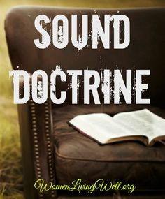 What is Sound Doctrine? - Women Living Well Pin now read later Prayer Partner, Soli Deo Gloria, Inspirational Verses, Bible Study Tools, Daily Encouragement, Faith Bible, Prayer Book, Walk By Faith, Love The Lord