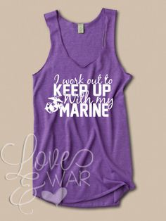 I work out to keep up with my MARINE racer back tank top - Love & War Clothing