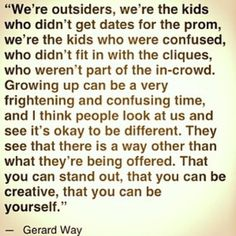 """My Chemical Romance's Gerard Way. ONE OF THE BEST GERARD QUOTES EVER! He makes a lot about being """"different"""", or """"outsiders"""", or """"the kids sitting in the back of the class wearing black nobody wanted to hang out with"""". And I just love that. Gerard always encourages to be different and to be yourself. This is why I love Gerard so much! (Or, one of the reasons I love Gerard so much!) He's not afraid to be himself. Just the same as everyone else should."""
