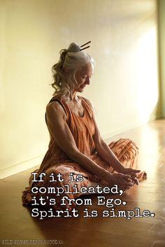 If it is complicated, it's from ego. Spirit is simple.. WILD WOMAN SISTERHOODॐ #WildWomanSisterhood #spirit #ego #wildwomanmedicine #EmbodyYourWildNature