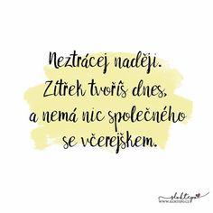 Dnešek je začátek zbytku vašeho života...tak si ho užijte ☕ #sloktepo #motivacni #hrnky #miluju #citaty #zivot #laska #kafe #domov #darek #dokonalost #rodina #stesti #czech #czechgirl #czechboy #praha Never Give Up, Woman Quotes, Motto, Quotations, Motivational Quotes, Words, Life, Psychology, Motivating Quotes