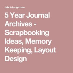 5 Year Journal Archives - Scrapbooking Ideas, Memory Keeping, Layout Design
